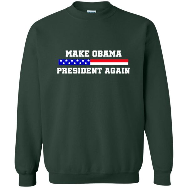 make obama president again shirt sweatshirt - forest green