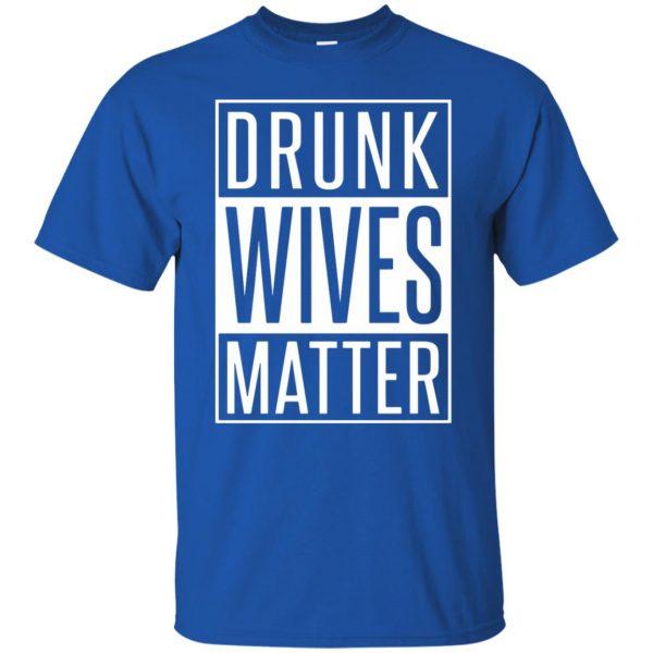 drunk wives matter shirt t shirt - royal blue