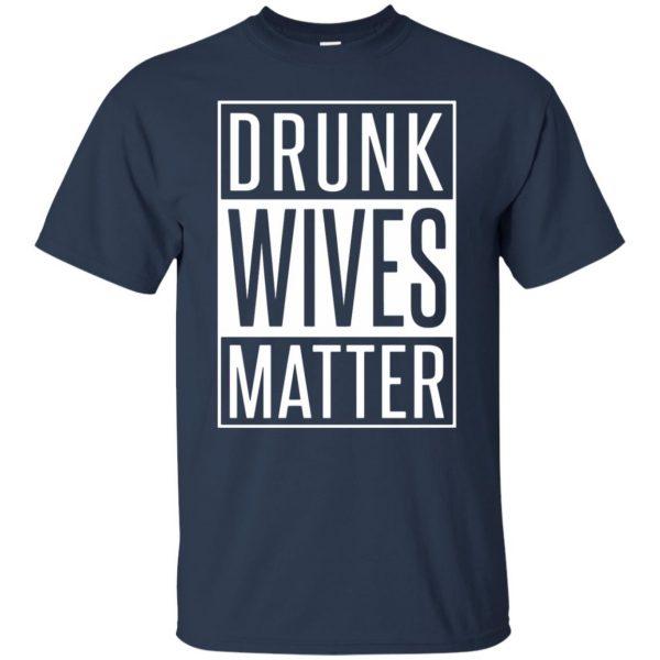 drunk wives matter shirt t shirt - navy blue