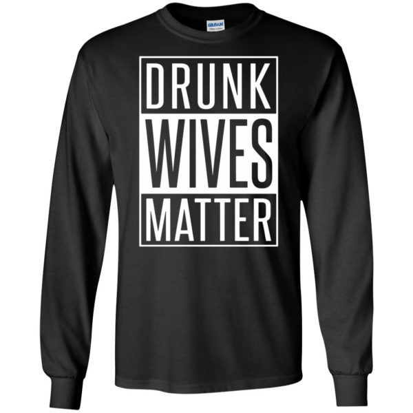 drunk wives matter shirt long sleeve - black