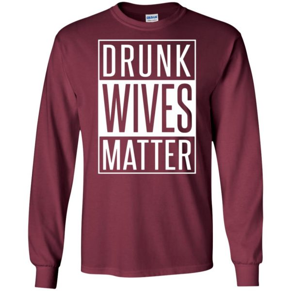drunk wives matter long sleeve - maroon