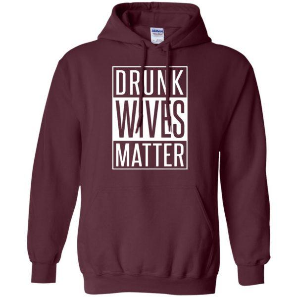 drunk wives matter shirt hoodie - maroon