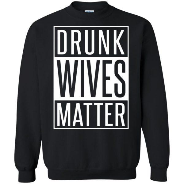 drunk wives matter shirt sweatshirt - black