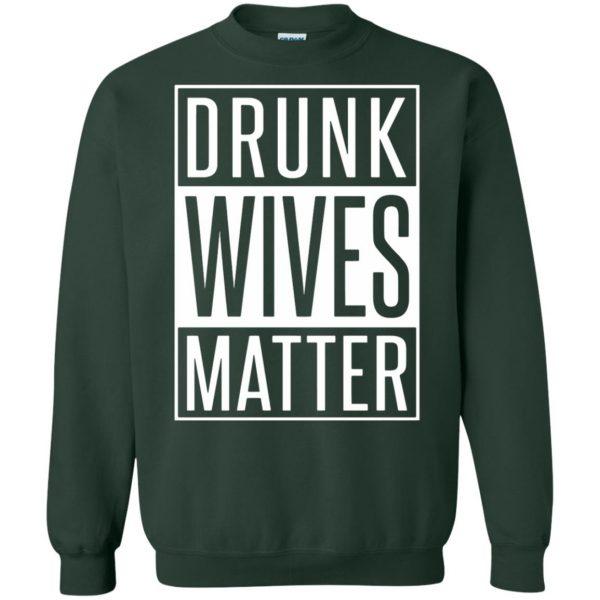 drunk wives matter shirt sweatshirt - forest green