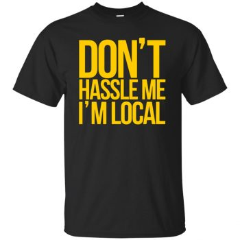dont hassle me im local shirt - black