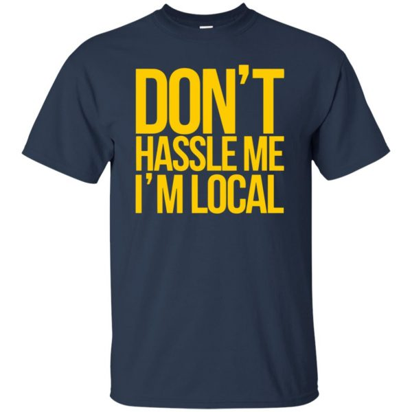dont hassle me im local t shirt - navy blue