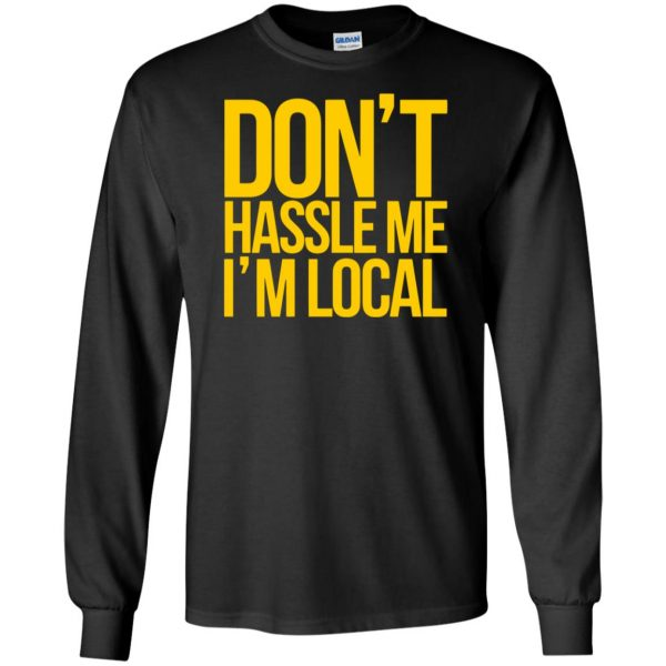 dont hassle me im local long sleeve - black