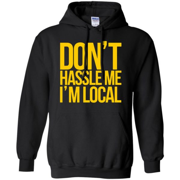 dont hassle me im local hoodie - black