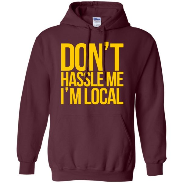 dont hassle me im local hoodie - maroon