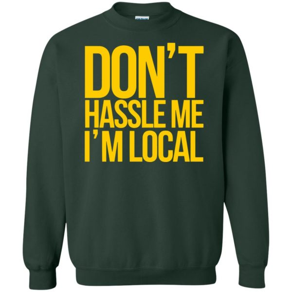 dont hassle me im local sweatshirt - forest green