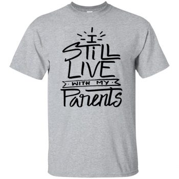 i still live with my parents shirt - sport grey