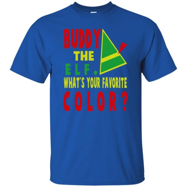 buddy the elf what your favorite color shirt t shirt - royal blue