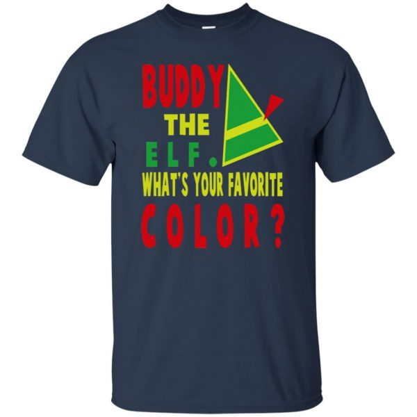buddy the elf what your favorite color shirt t shirt - navy blue