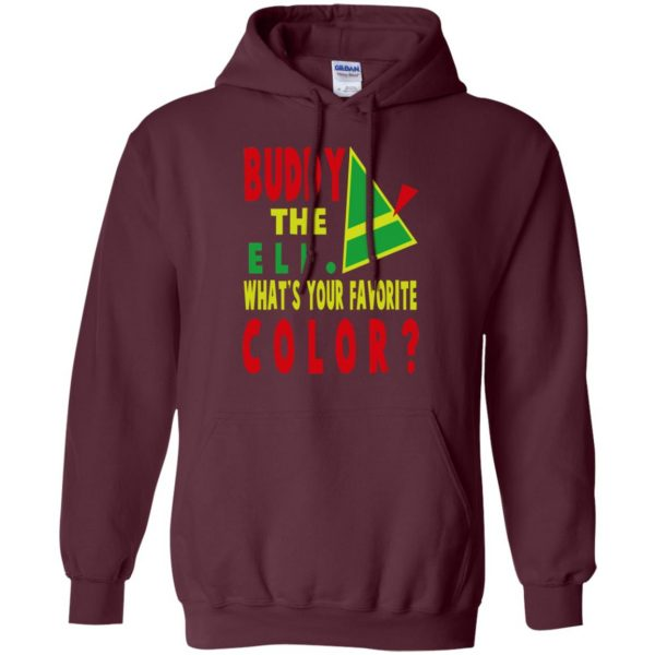 buddy the elf what your favorite color shirt hoodie - maroon