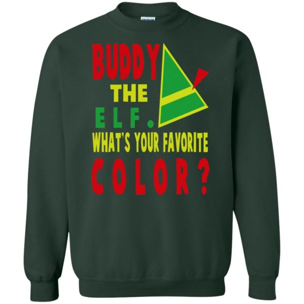 buddy the elf what your favorite color sweatshirt - forest green