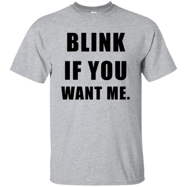 blink if you want me t shirt - sport grey