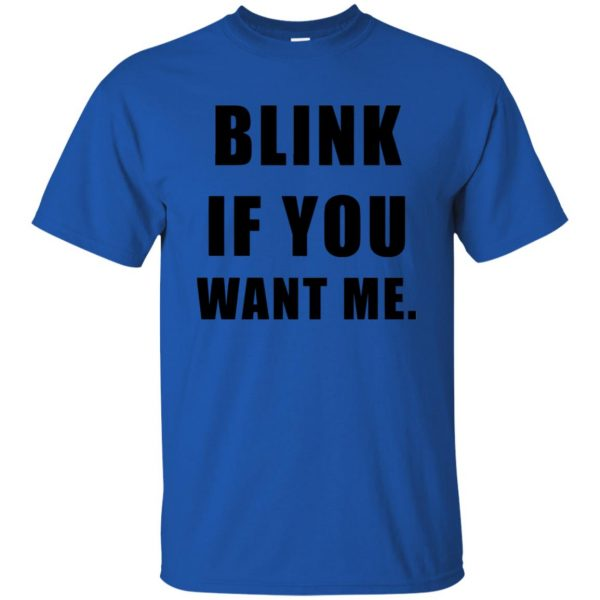 blink if you want me t shirt - royal blue