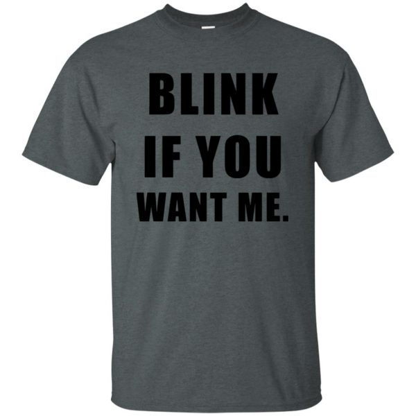 blink if you want me t shirt - dark heather