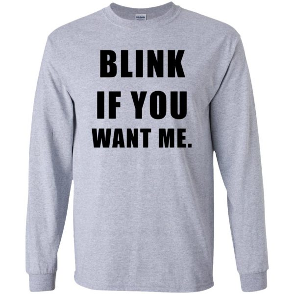 blink if you want me long sleeve - sport grey