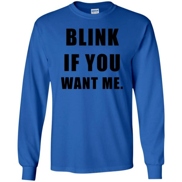 blink if you want me long sleeve - royal blue