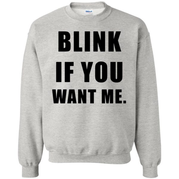 blink if you want me sweatshirt - ash