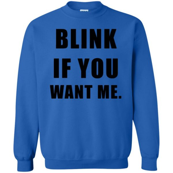 blink if you want me sweatshirt - royal blue