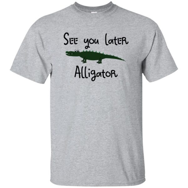 see you later alligator t shirt - sport grey