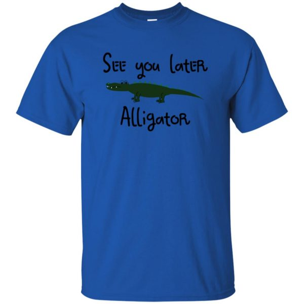 see you later alligator t shirt - royal blue
