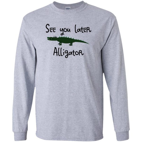 see you later alligator long sleeve - sport grey