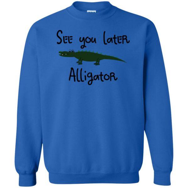 see you later alligator sweatshirt - royal blue