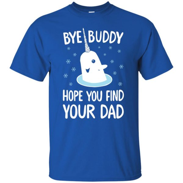 bye buddy hope you find your dad t shirt - royal blue