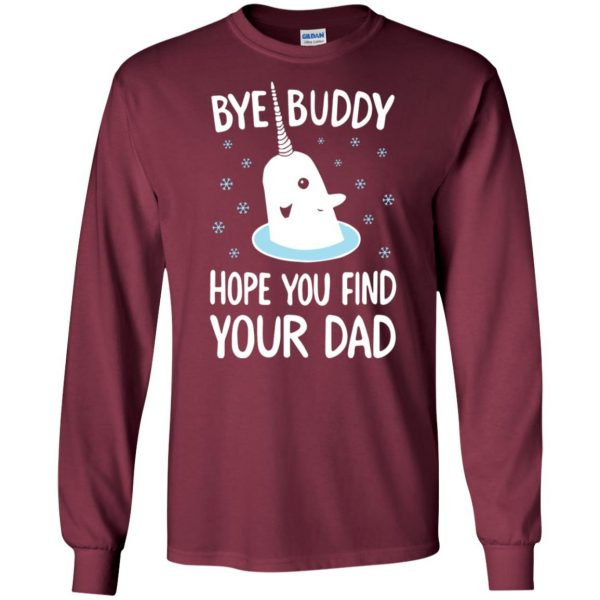 bye buddy hope you find your dad long sleeve - maroon