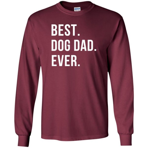 Best Dog Dad Ever long sleeve - maroon