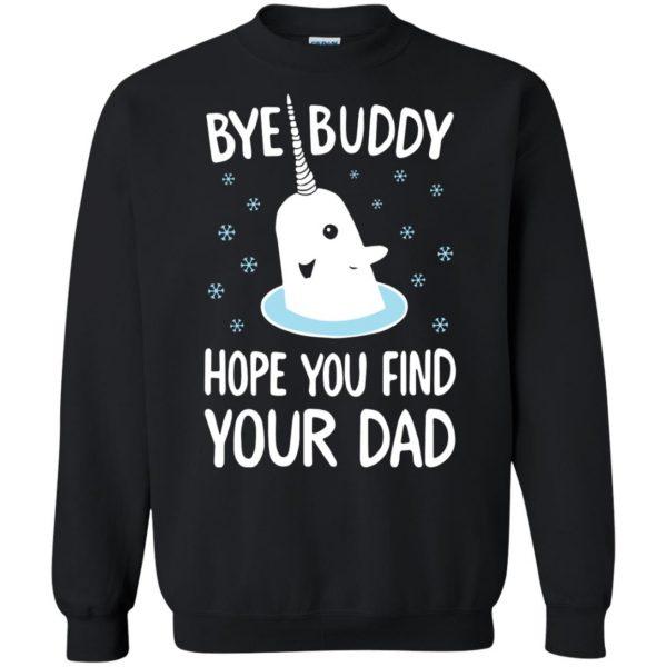 bye buddy hope you find your dad sweatshirt - black