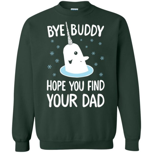 bye buddy hope you find your dad sweatshirt - forest green