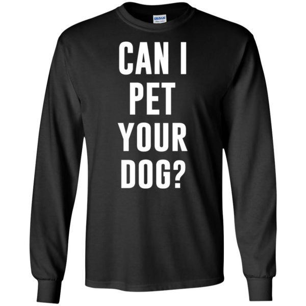 Can I Pet Your Dog? long sleeve - black