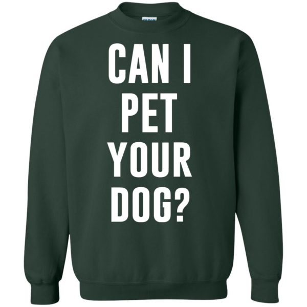 Can I Pet Your Dog? sweatshirt - forest green