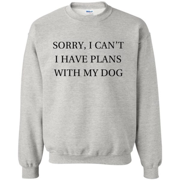 I Can�t I Have Plans With My Dog sweatshirt - ash