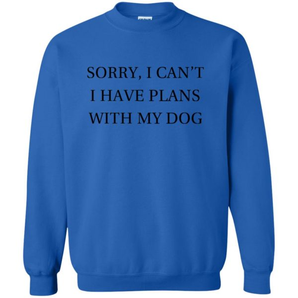 I Can�t I Have Plans With My Dog sweatshirt - royal blue