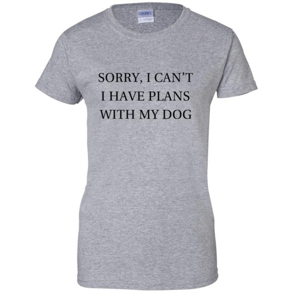 I Can�t I Have Plans With My Dog womens t shirt - lady t shirt - sport grey