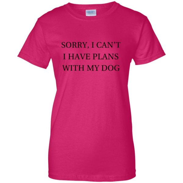 I Can�t I Have Plans With My Dog womens t shirt - lady t shirt - pink heliconia