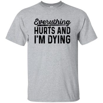 Everything Hurts and I�m Dying t-shirt - sport grey