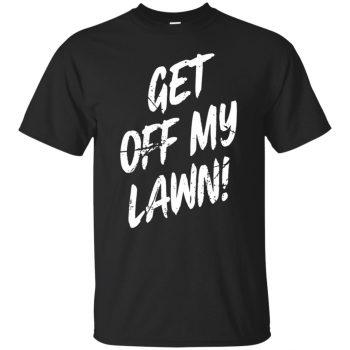 get off my lawn t shirt - black