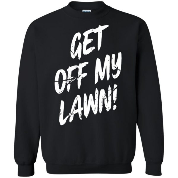 get off my lawn sweatshirt - black