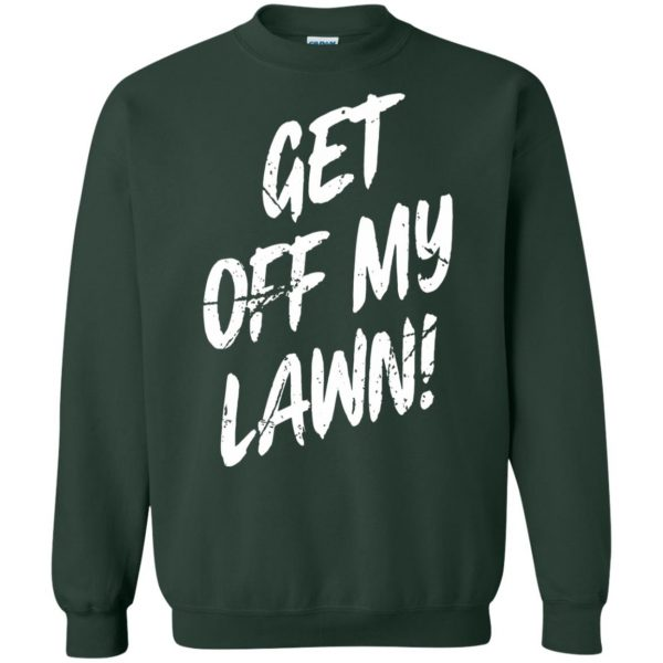 get off my lawn sweatshirt - forest green