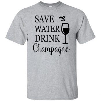 save water drink champagne shirt - sport grey
