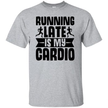 running late is my cardio shirt - sport grey