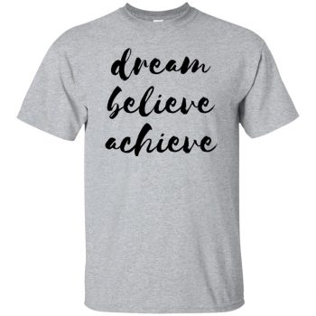 dream believe achieve shirt - sport grey