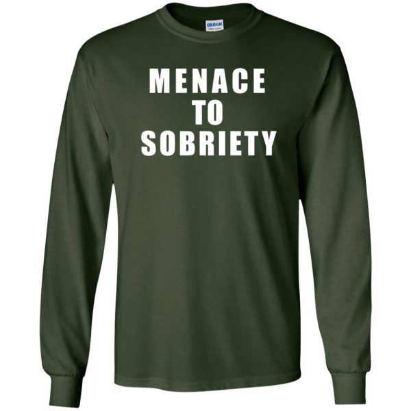 menace to sobriety long sleeve - forest green