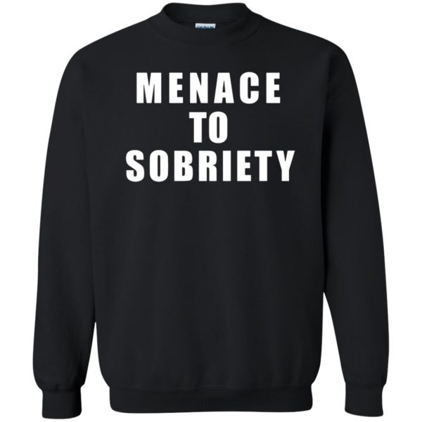 menace to sobriety sweatshirt - black